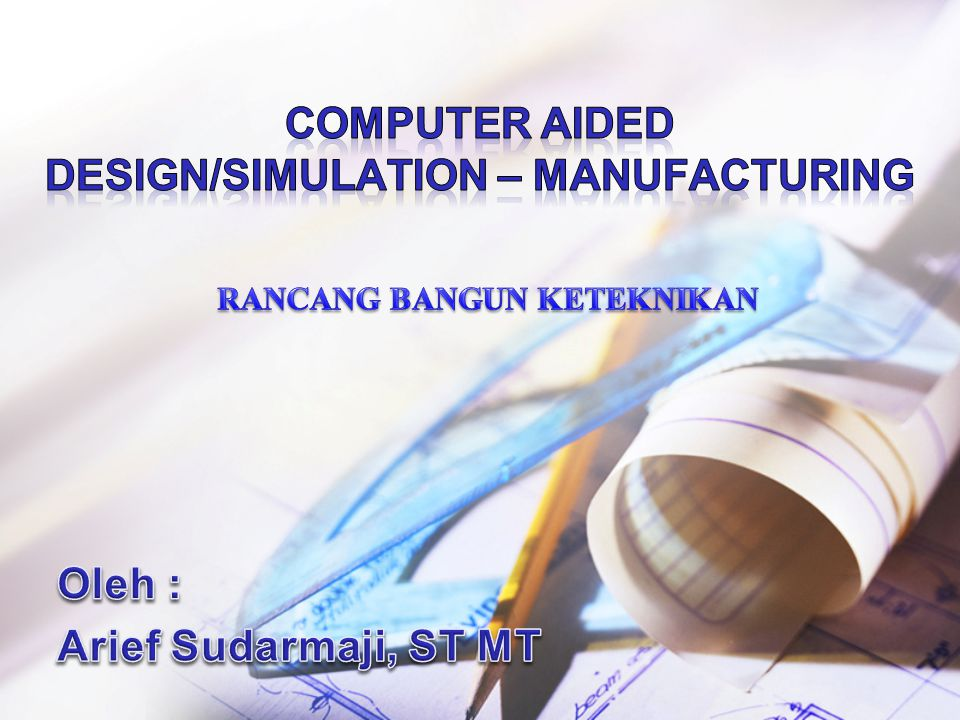 Computer Aided Design/Simulation – maNUFACTURING