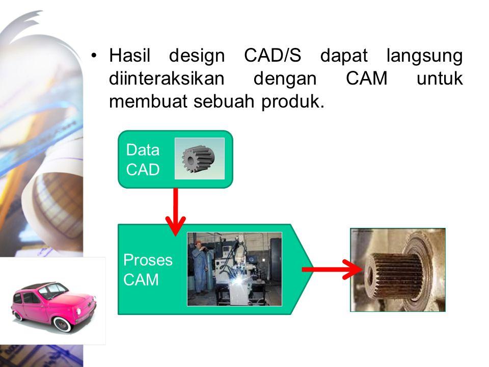 Hasil design CAD/S dapat langsung diinteraksikan dengan CAM untuk membuat sebuah produk.