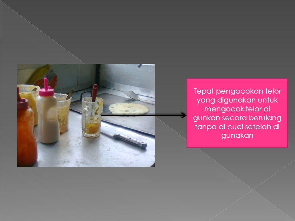 Tepat pengocokan telor yang digunakan untuk mengocok telor di gunkan secara berulang tanpa di cuci setelah di gunakan
