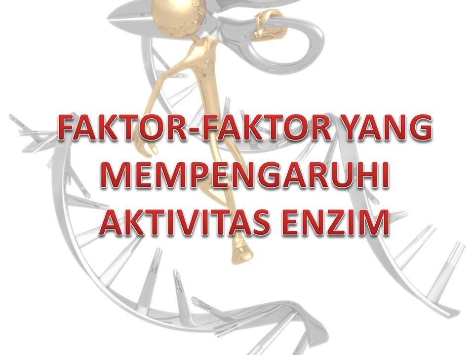 FAKTOR-FAKTOR YANG MEMPENGARUHI AKTIVITAS ENZIM