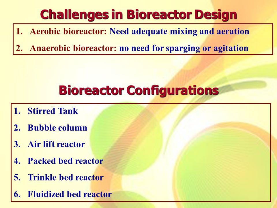 Challenges in Bioreactor Design Bioreactor Configurations