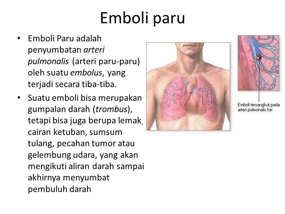 Emboli paru Emboli Paru adalah penyumbatan arteri pulmonalis (arteri paru-paru) oleh suatu embolus, yang terjadi secara tiba-tiba.