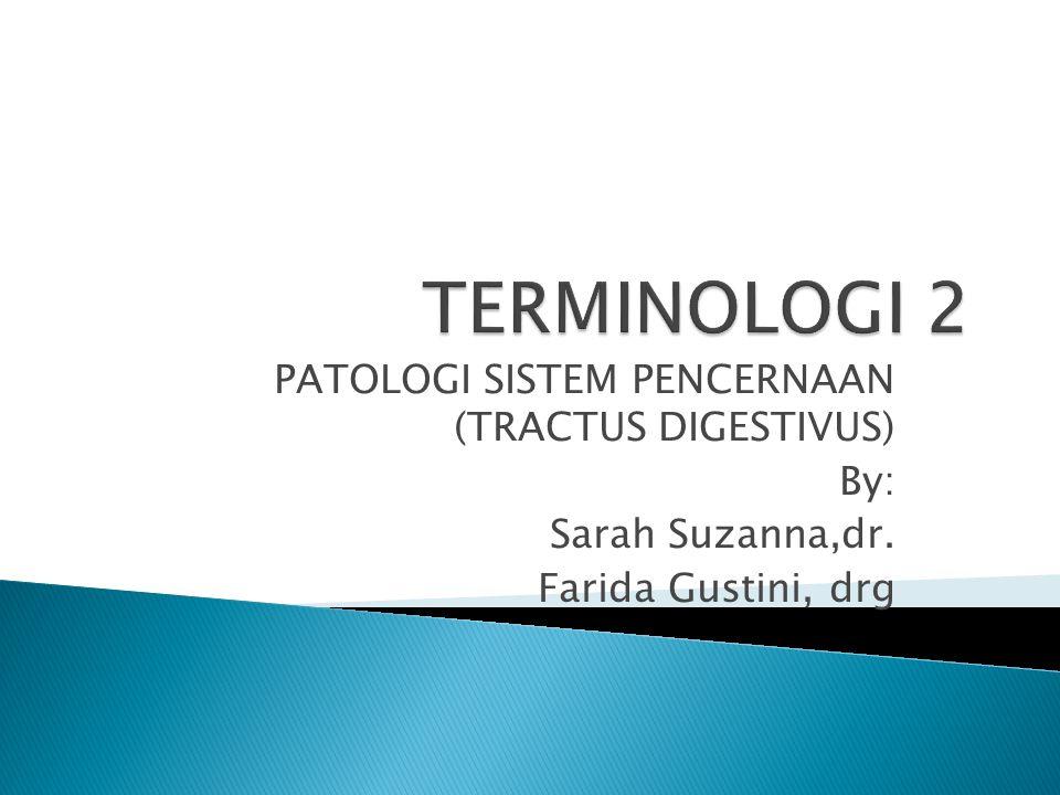TERMINOLOGI 2 PATOLOGI SISTEM PENCERNAAN (TRACTUS DIGESTIVUS) By: