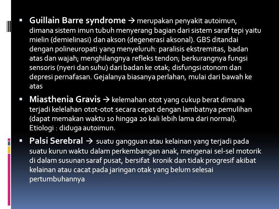 Guillain Barre syndrome  merupakan penyakit autoimun, dimana sistem imun tubuh menyerang bagian dari sistem saraf tepi yaitu mielin (demielinasi) dan akson (degenerasi aksonal). GBS ditandai dengan polineuropati yang menyeluruh: paralisis ekstremitas, badan atas dan wajah; menghilangnya refleks tendon; berkurangnya fungsi sensoris (nyeri dan suhu) dari badan ke otak; disfungsi otonom dan depresi pernafasan. Gejalanya biasanya perlahan, mulai dari bawah ke atas