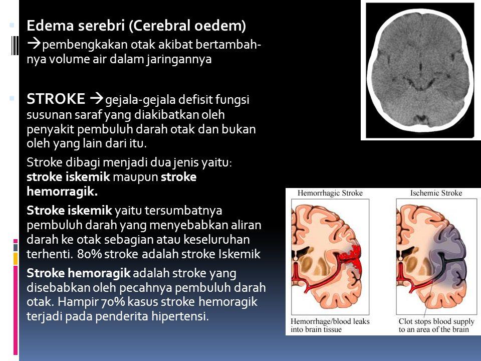 Edema serebri (Cerebral oedem) pembengkakan otak akibat bertambah- nya volume air dalam jaringannya