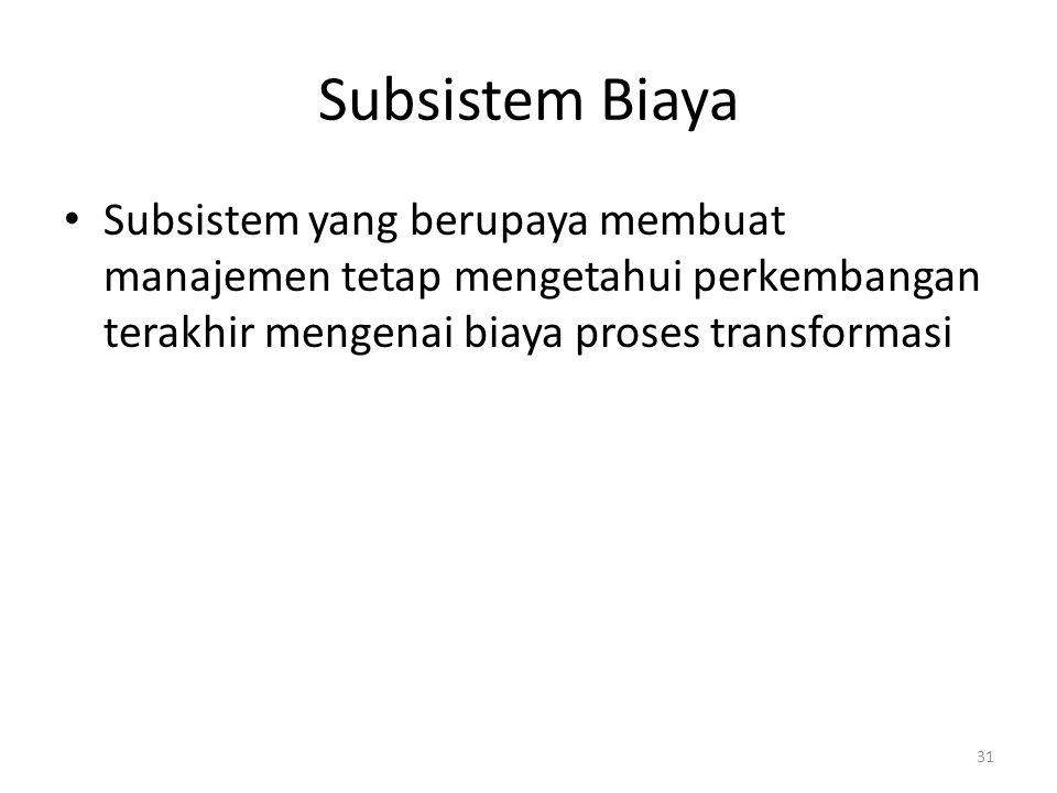 Subsistem Biaya Subsistem yang berupaya membuat manajemen tetap mengetahui perkembangan terakhir mengenai biaya proses transformasi.