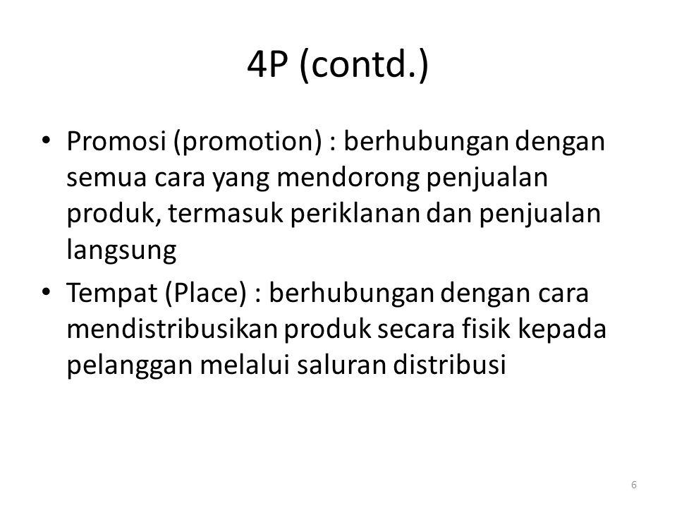 4P (contd.) Promosi (promotion) : berhubungan dengan semua cara yang mendorong penjualan produk, termasuk periklanan dan penjualan langsung.