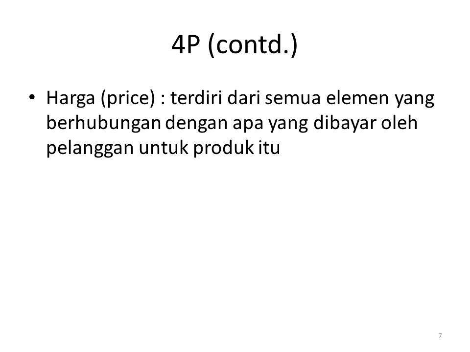 4P (contd.) Harga (price) : terdiri dari semua elemen yang berhubungan dengan apa yang dibayar oleh pelanggan untuk produk itu.