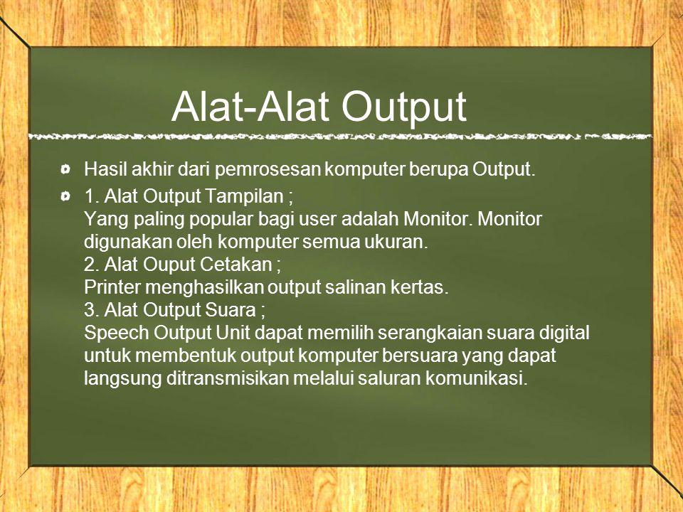 Alat-Alat Output Hasil akhir dari pemrosesan komputer berupa Output.