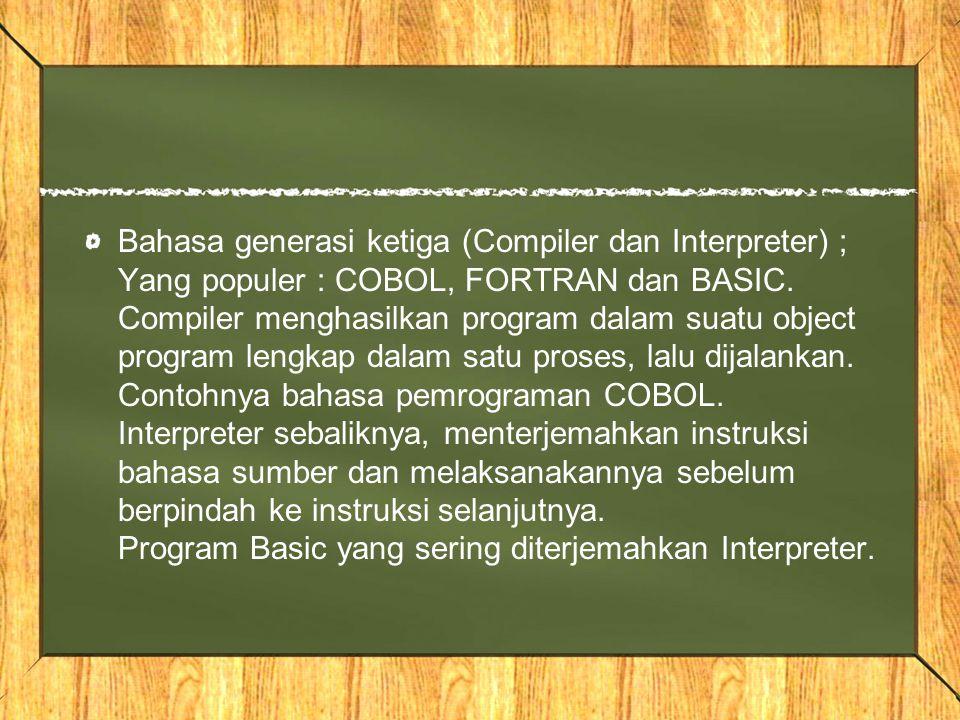 Bahasa generasi ketiga (Compiler dan Interpreter) ; Yang populer : COBOL, FORTRAN dan BASIC.