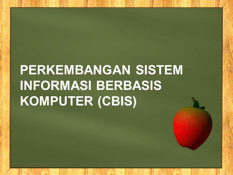 Perkembangan Sistem Informasi Berbasis Komputer (CBIS)