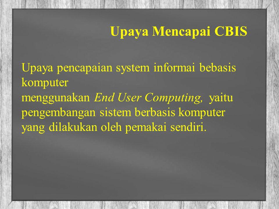 Upaya Mencapai CBIS Upaya pencapaian system informai bebasis komputer