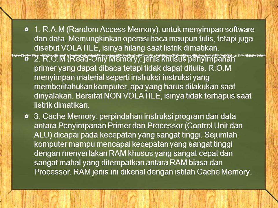 1. R. A. M (Random Access Memory): untuk menyimpan software dan data