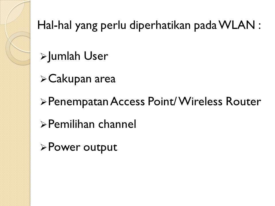 Hal-hal yang perlu diperhatikan pada WLAN :