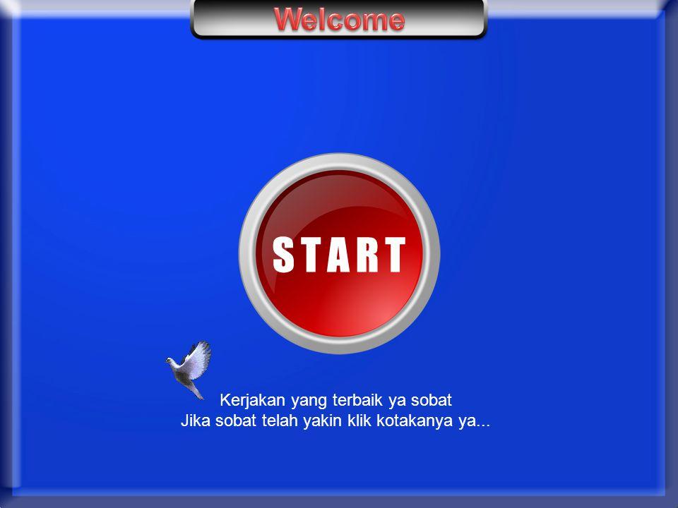 Welcome Kerjakan yang terbaik ya sobat