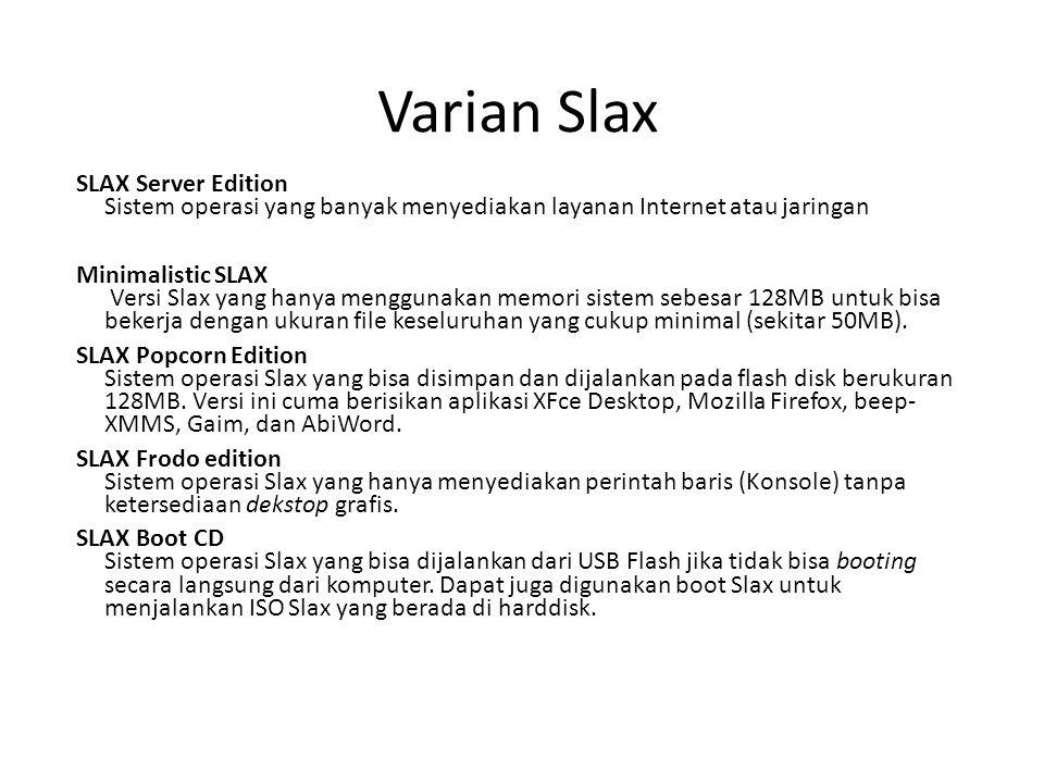 Varian Slax SLAX Server Edition Sistem operasi yang banyak menyediakan layanan Internet atau jaringan.