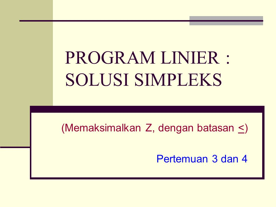PROGRAM LINIER : SOLUSI SIMPLEKS