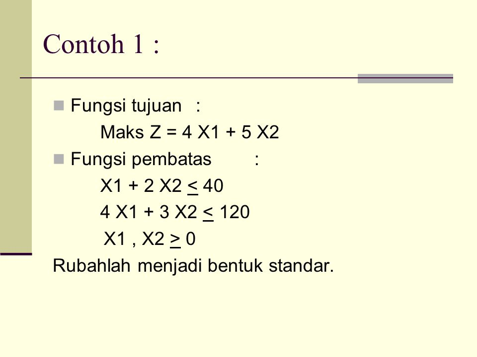 Contoh 1 : Fungsi tujuan : Maks Z = 4 X1 + 5 X2 Fungsi pembatas :