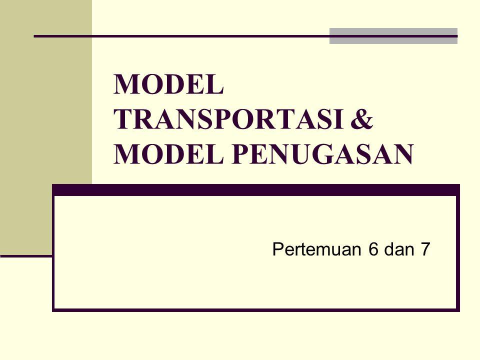 MODEL TRANSPORTASI & MODEL PENUGASAN