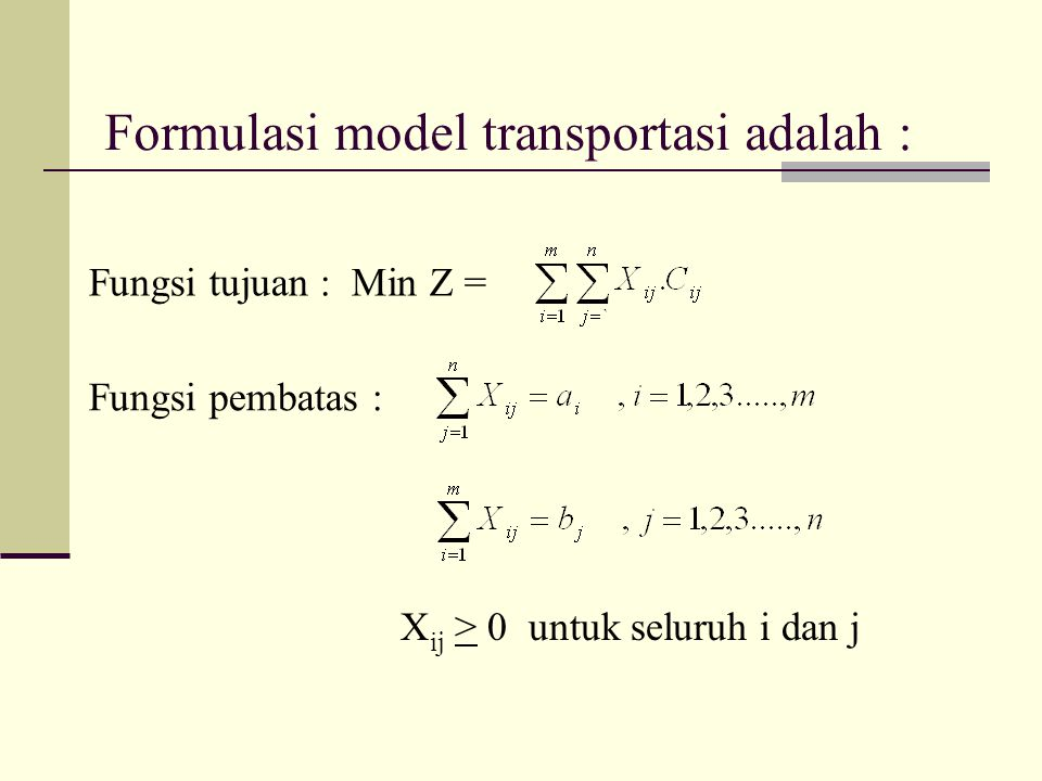Formulasi model transportasi adalah :