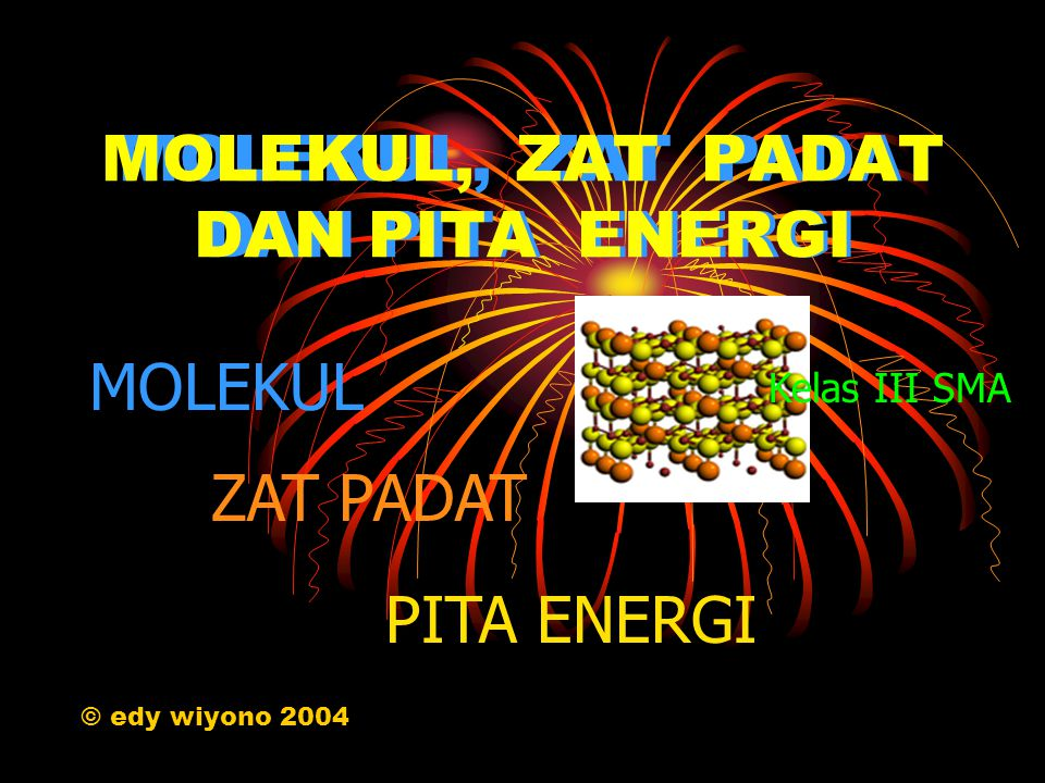 MOLEKUL, ZAT PADAT DAN PITA ENERGI