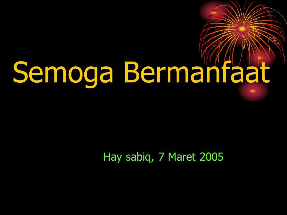 Semoga Bermanfaat Hay sabiq, 7 Maret 2005