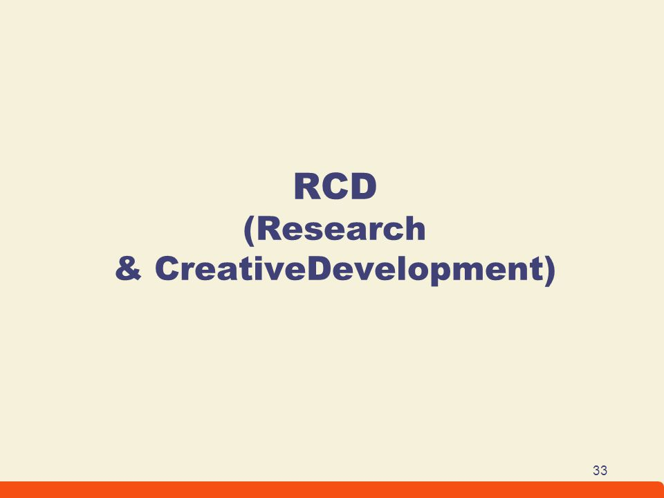 RCD (Research & CreativeDevelopment)