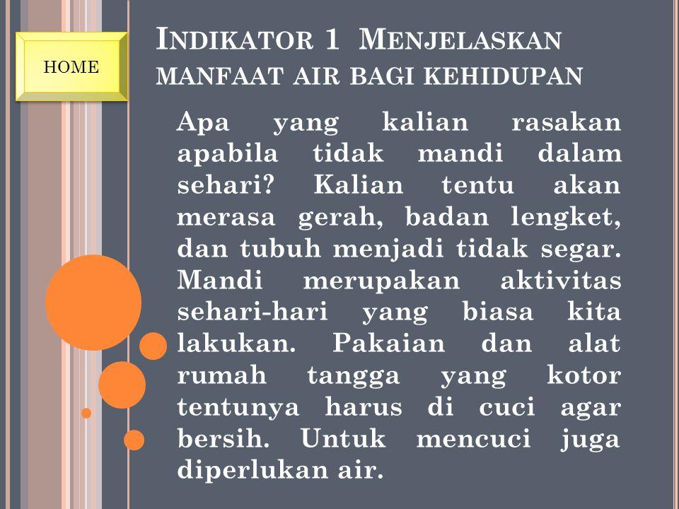 Indikator 1 Menjelaskan manfaat air bagi kehidupan