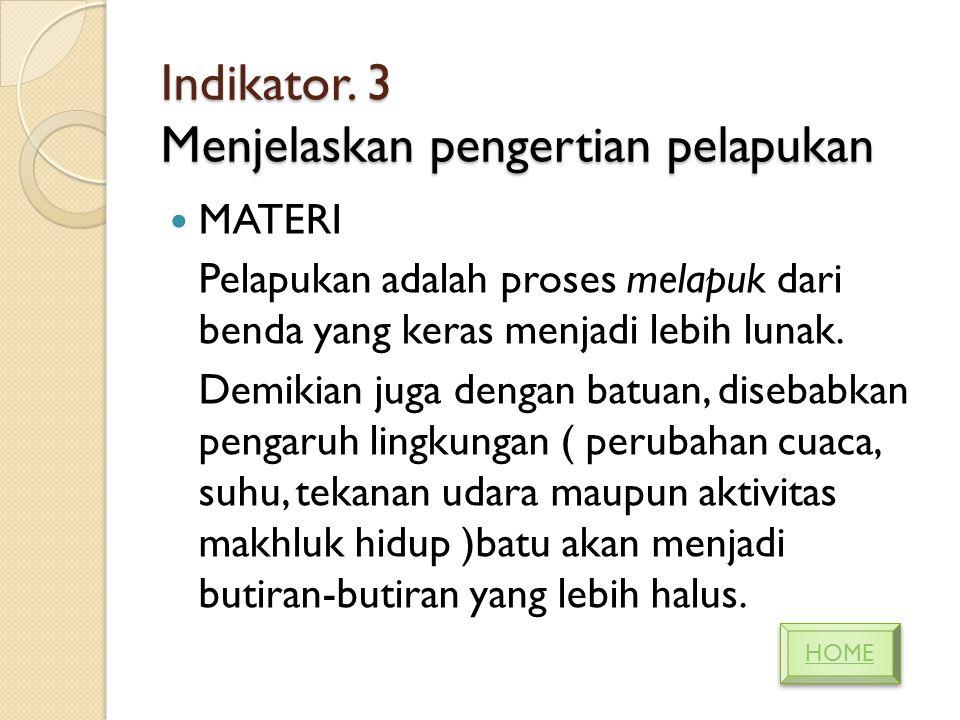 Indikator. 3 Menjelaskan pengertian pelapukan