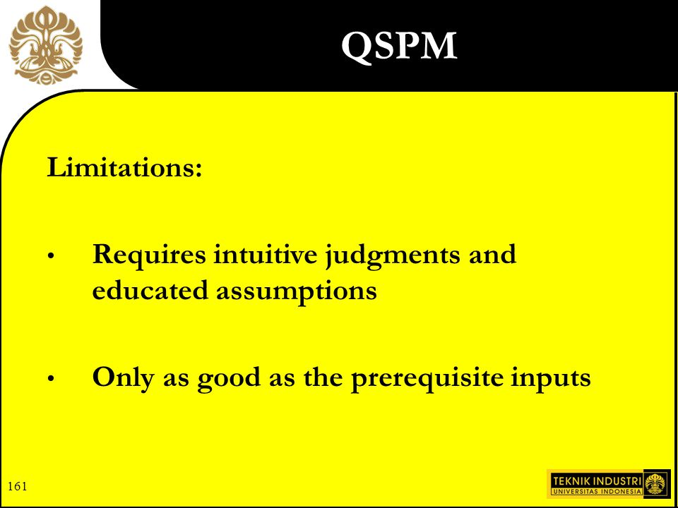 QSPM Limitations: Requires intuitive judgments and educated assumptions.