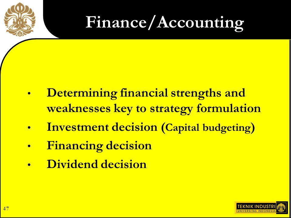 Finance/Accounting Determining financial strengths and weaknesses key to strategy formulation. Investment decision (Capital budgeting)