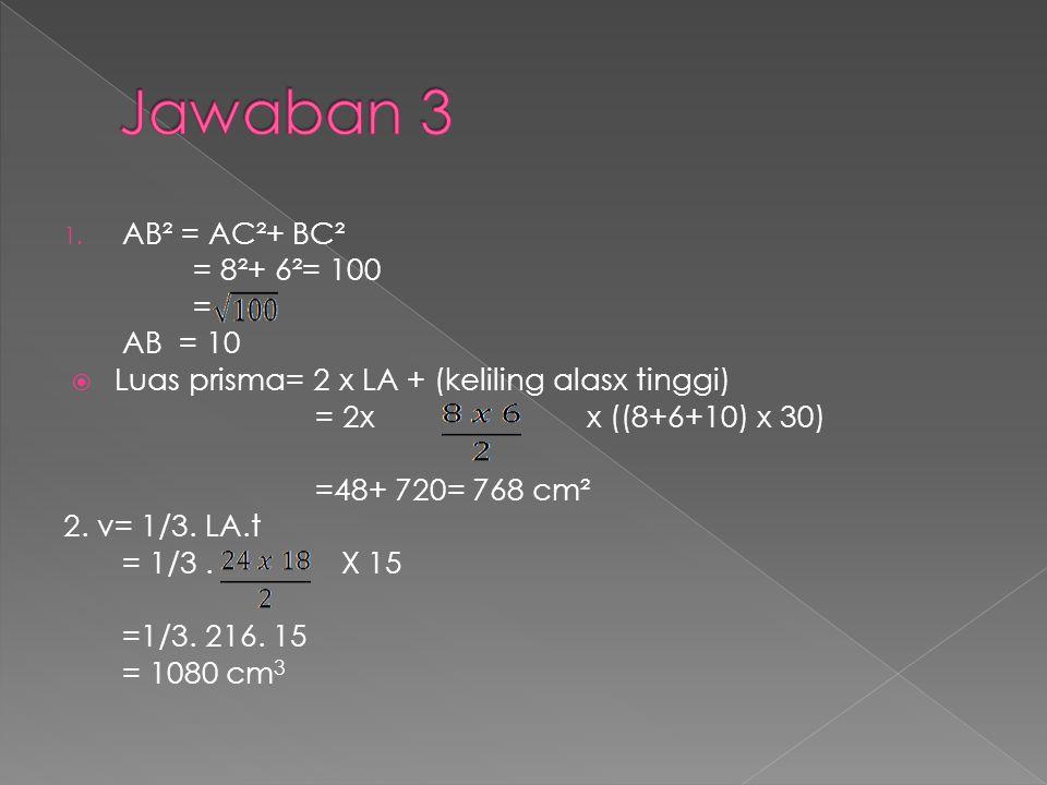 Jawaban 3 AB² = AC²+ BC² = 8²+ 6²= 100 = AB = 10