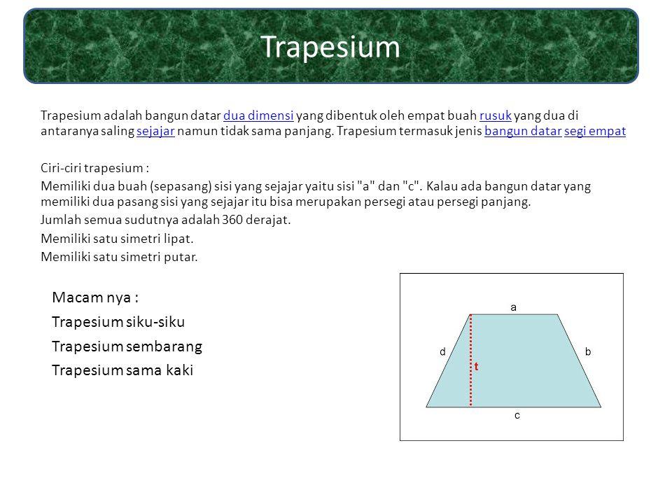 Trapesium Macam nya : Trapesium siku-siku Trapesium sembarang