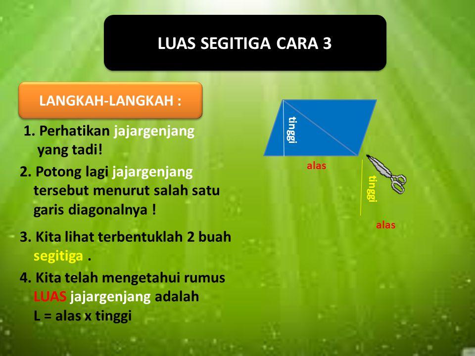LUAS SEGITIGA CARA 3 LANGKAH-LANGKAH :