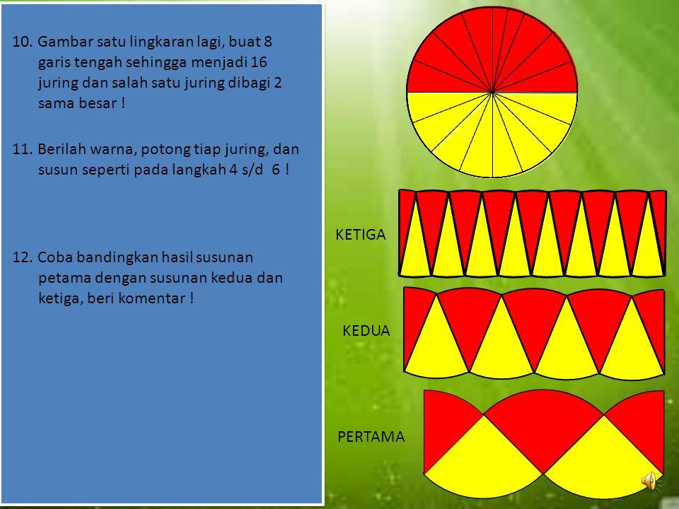 10. Gambar satu lingkaran lagi, buat 8 garis tengah sehingga menjadi 16 juring dan salah satu juring dibagi 2 sama besar !
