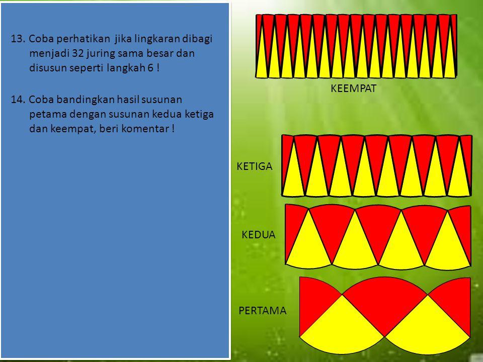 13. Coba perhatikan jika lingkaran dibagi menjadi 32 juring sama besar dan disusun seperti langkah 6 !