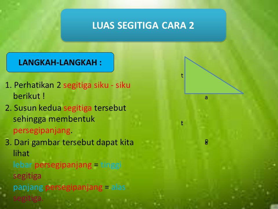 LUAS SEGITIGA CARA 2 LANGKAH-LANGKAH :