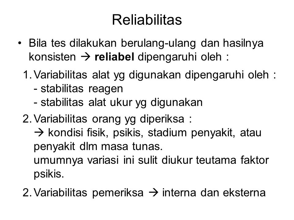 Reliabilitas Bila tes dilakukan berulang-ulang dan hasilnya konsisten  reliabel dipengaruhi oleh :