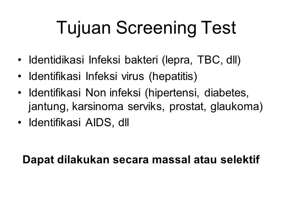 Tujuan Screening Test Identidikasi Infeksi bakteri (lepra, TBC, dll)