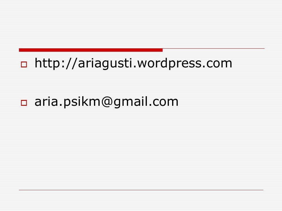 http://ariagusti.wordpress.com aria.psikm@gmail.com