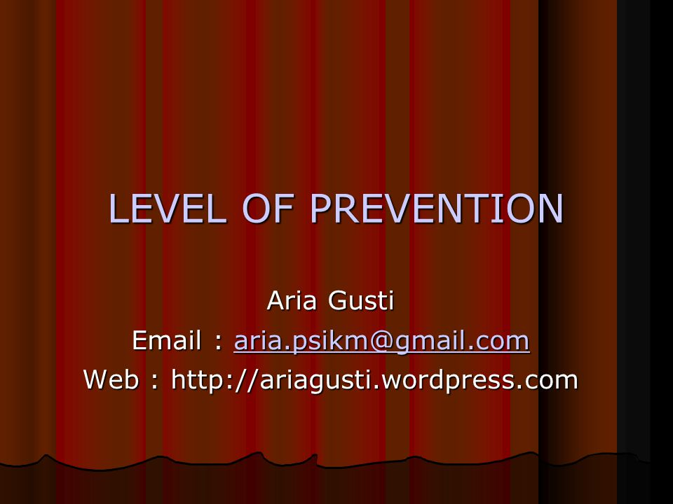 LEVEL OF PREVENTION Aria Gusti Email : aria.psikm@gmail.com