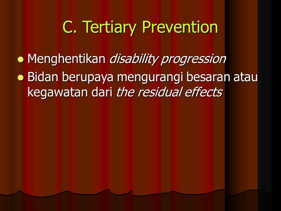 C. Tertiary Prevention Menghentikan disability progression