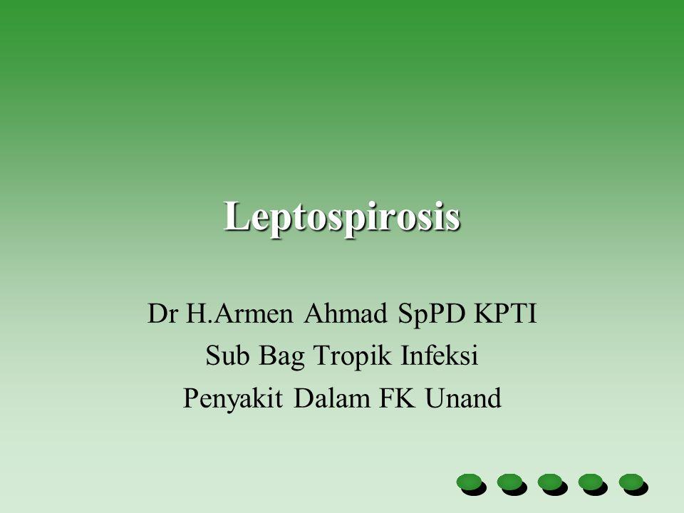 Leptospirosis Dr H.Armen Ahmad SpPD KPTI Sub Bag Tropik Infeksi
