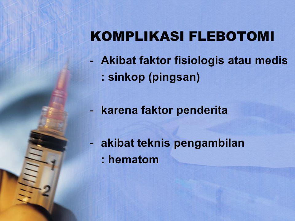 KOMPLIKASI FLEBOTOMI Akibat faktor fisiologis atau medis