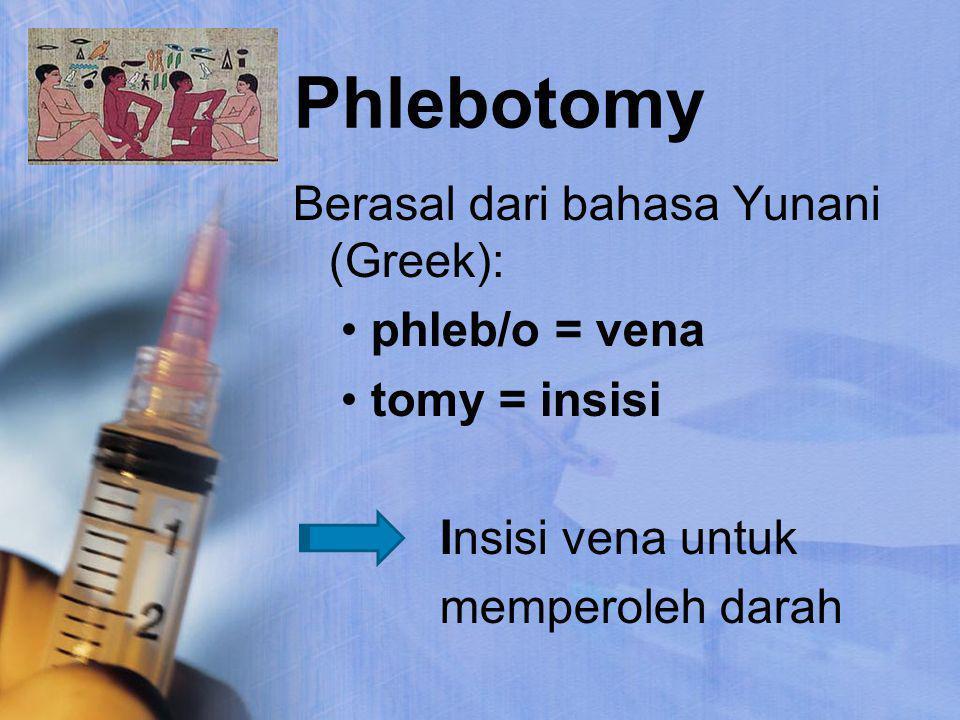 Phlebotomy Berasal dari bahasa Yunani (Greek): phleb/o = vena