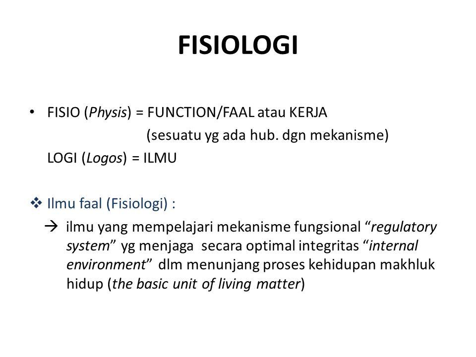 FISIOLOGI FISIO (Physis) = FUNCTION/FAAL atau KERJA