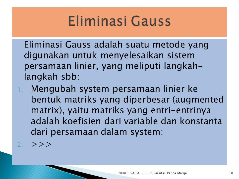 Eliminasi Gauss Eliminasi Gauss adalah suatu metode yang digunakan untuk menyelesaikan sistem persamaan linier, yang meliputi langkah- langkah sbb: