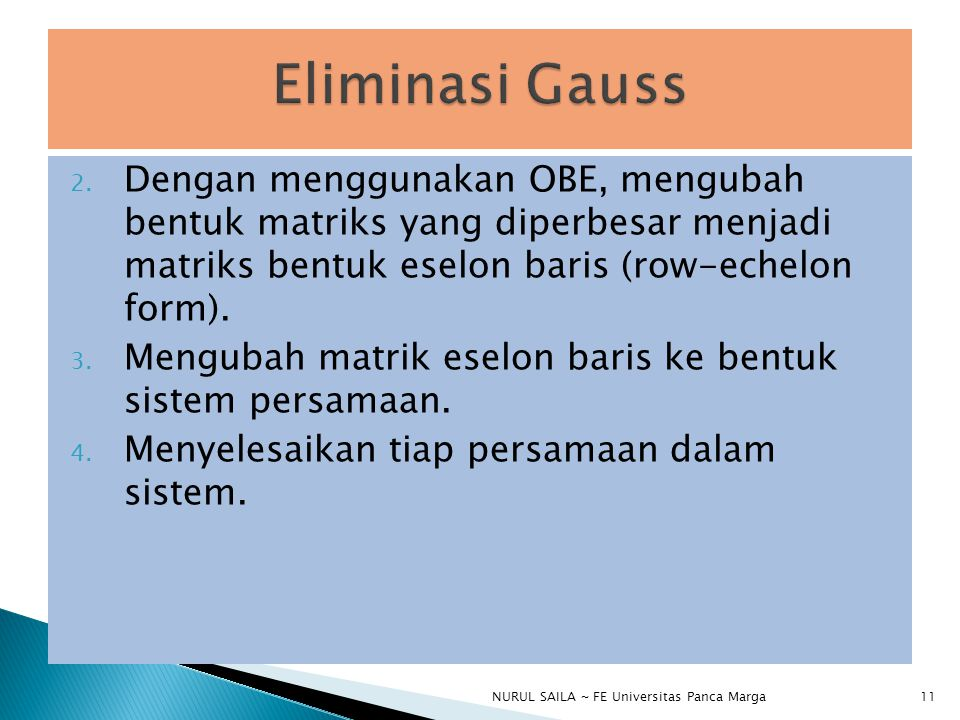 Eliminasi Gauss Dengan menggunakan OBE, mengubah bentuk matriks yang diperbesar menjadi matriks bentuk eselon baris (row-echelon form).