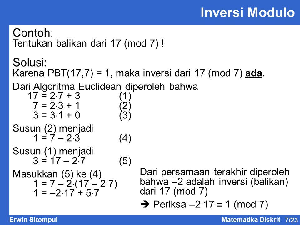 Inversi Modulo Contoh: Solusi: Tentukan balikan dari 17 (mod 7) !