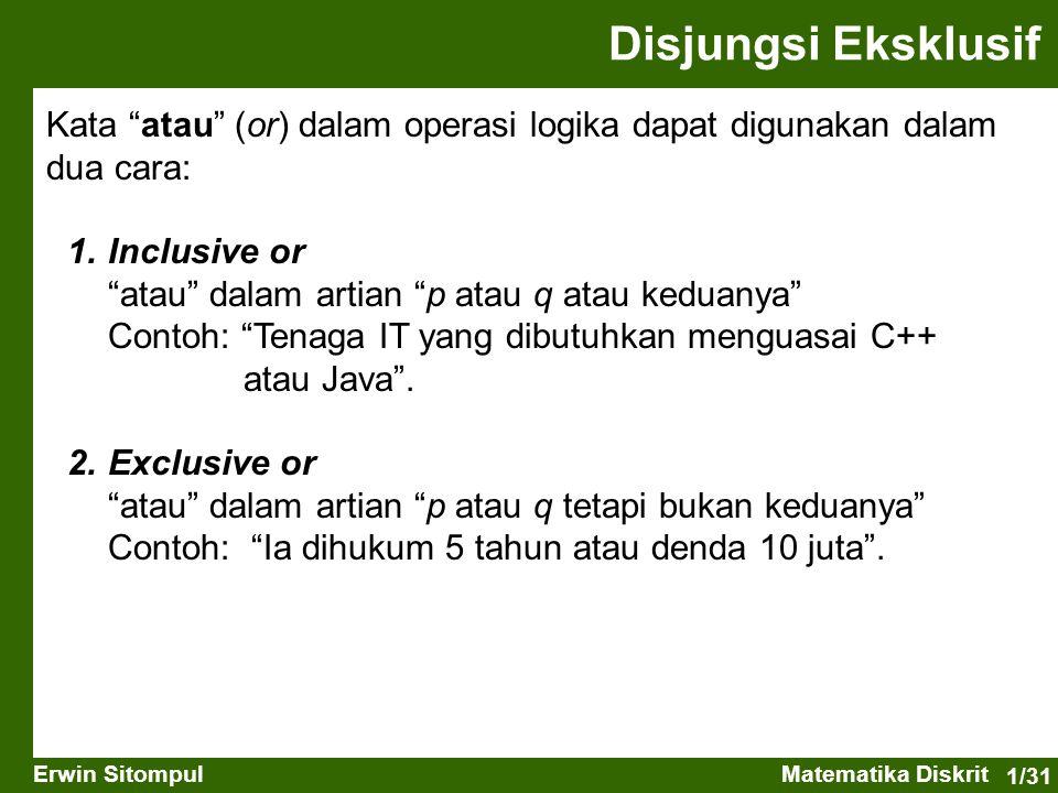 Disjungsi Eksklusif Kata atau (or) dalam operasi logika dapat digunakan dalam dua cara: